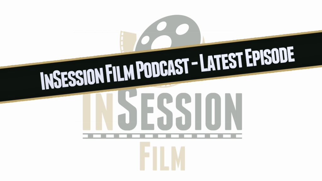 InSession Film Podcast - Latest Episode