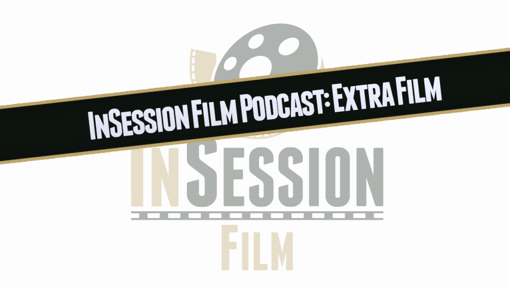 InSession Film Podcast: Extra Film
