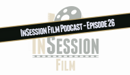 InSession Film Podcast – Episode 26
