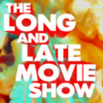 Long And Late Movie Podcast