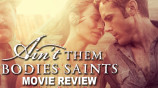 Video Review: Ain't Them Body Saints