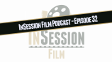 InSession Film Podcast – Episode 32