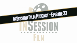 Video: InSession Film Podcast – Episode 33