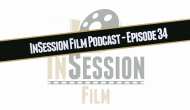 Video: InSession Film Podcast – Episode 34