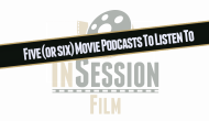 Featured: Five (Or Six) Movie Podcasts You Should Listen To – Part 2