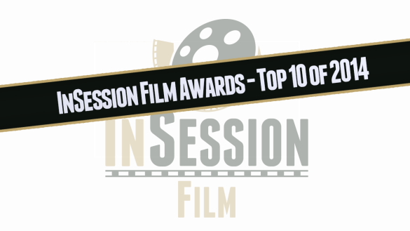 Preview: InSession Film Awards / Top 10 of 2014