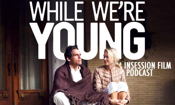Podcast: While We're Young, Top 3 Movie Couples We'd Hang Out With – Episode 113