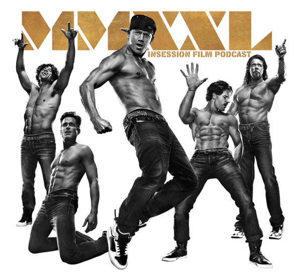 Podcast: Magic Mike XXL, Top 3 Steven Soderbergh Films – Episode 125