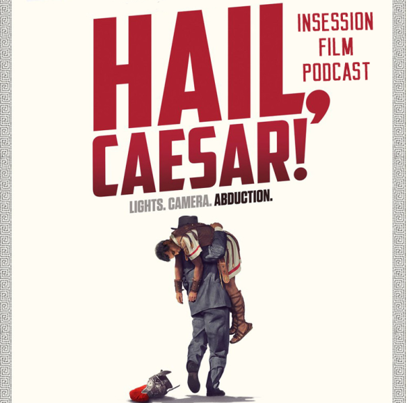 Podcast: Hail, Caesar, Top 3 Coen Brother Moments – Episode 155
