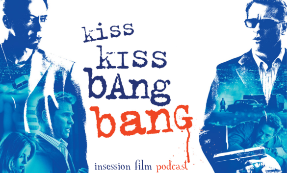 Podcast: Kiss Kiss Bang Bang, Hush – Extra Film