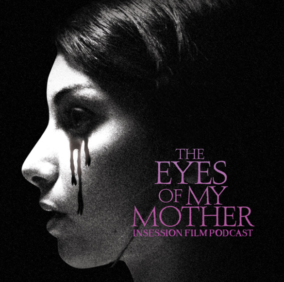 Podcast: The Eyes of My Mother, Under the Shadow – Extra Film