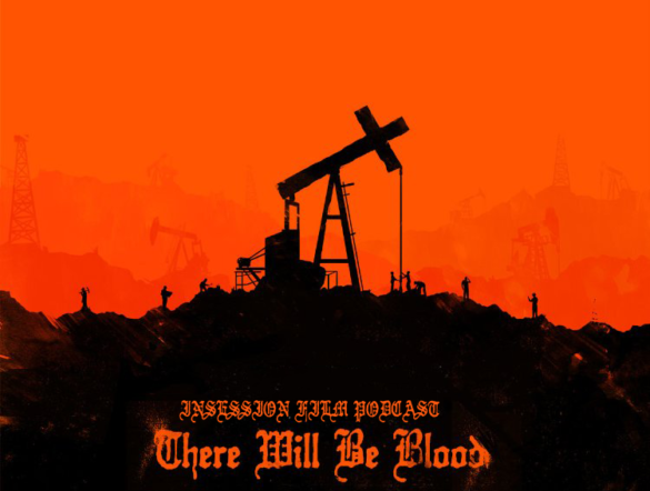 Podcast: There Will Be Blood, Top 5 Movies of 2007 – Episode 236