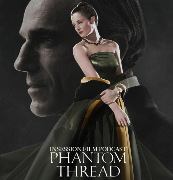 Podcast: Phantom Thread / Top 5 Most Anticipated Films of 2018 – Episode 258