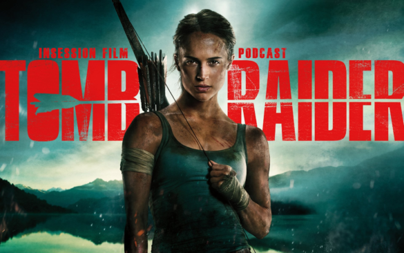 Podcast: Tomb Raider / Top 3 Expeditions in Film / SXSW 2018 – Episode 265