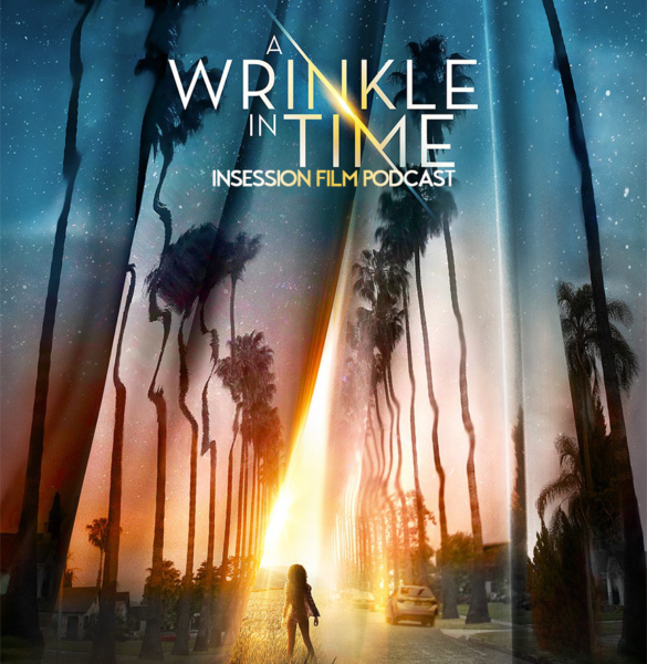 Podcast: A Wrinkle in Time / Top 3 Abstract Movie Worlds – Episode 264
