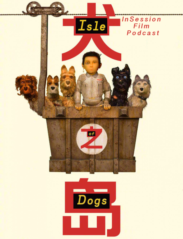 Podcast: Isle of Dogs / Top 3 Dog Scenes – Episode 269
