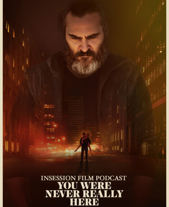 Podcast: You Were Never Really Here / Top 3 Movies About PTSD – Episode 270