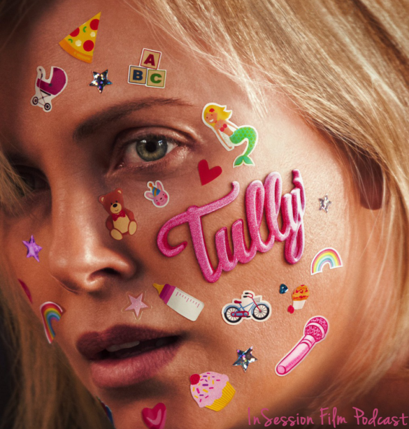 Podcast: Tully / Top 5 Expectations of Summer 2018 – Episode 272