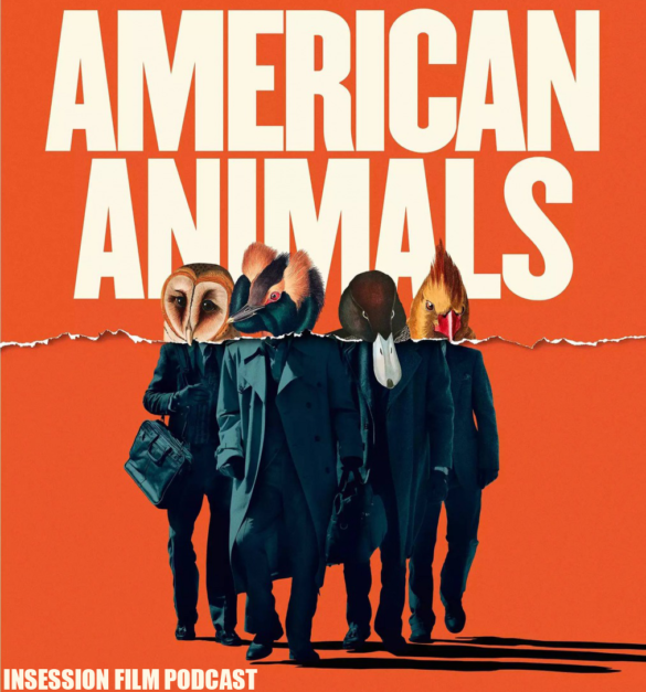 Podcast: American Animals / Top 3 True Crime Films – Episode 276