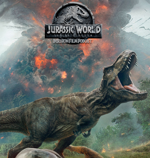 Podcast: Jurassic World: Fallen Kingdom / Top 3 Dinosaur Scenes – Episode 279