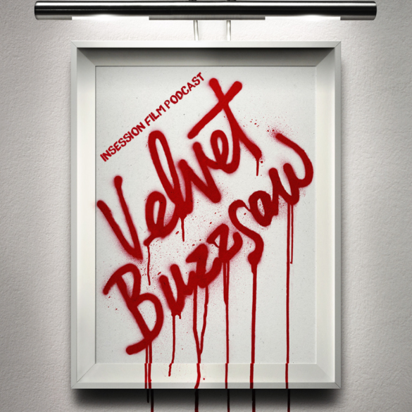 Podcast: Velvet Buzzsaw / Top 3 Actor-Director Collaborations – Episode 311
