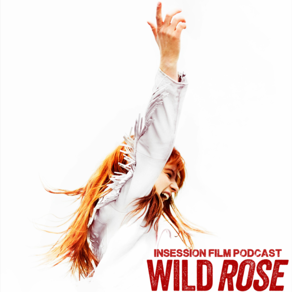 Podcast: Wild Rose / Top 3 Performances in Music Films – Episode 330