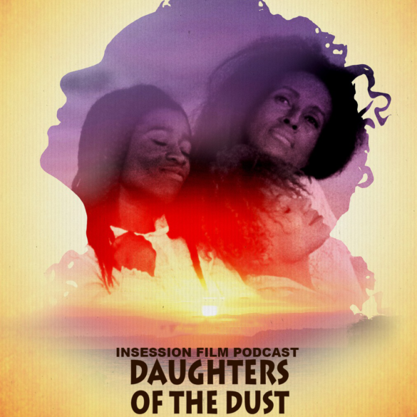 Podcast: Daughters of the Dust / The Circus – Episode 383